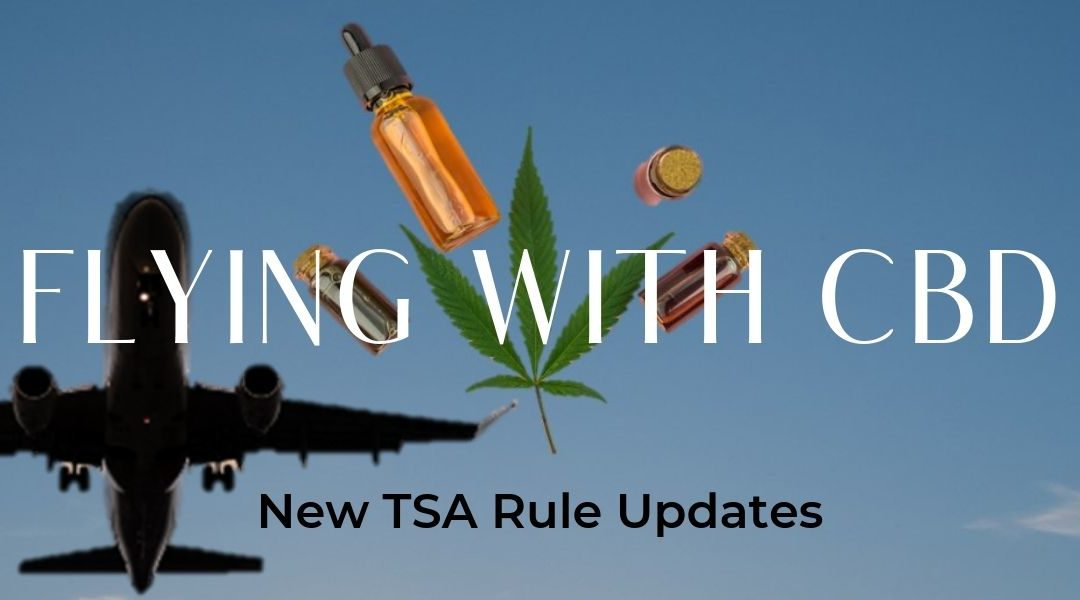 Updated TSA Rules for CBD Oil and Medical Marijuana